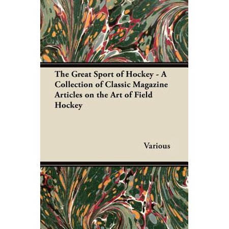 The Great Sport of Hockey - A Collection of Classic Magazine Articles on the Art of Field Hockey - eBook