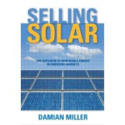 Selling Solar : The Diffusion of Renewable Energy in Emerging Markets (Paperback)