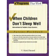 When Children Don't Sleep Well : Interventions for Pediatric Sleep Disorders Parent Workbook