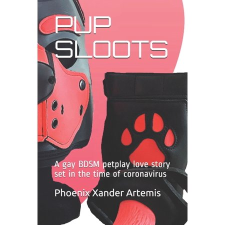 Pup Sloots: Pup Sloots : A gay BDSM petplay love story set in the time of coronavirus (Series #1) (Paperback)