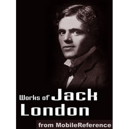 Works Of Jack London: (200 + Works) Includes The Call Of The Wild, White Fang, The Sea Wolf, The Iron Heel, To Build A Fire, Cruise Of The Snark And More (Mobi Collected Works) - (To Build A Fire Jack London Summary)