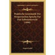 Praktische Grammatik Der Neupersischen Sprache Fur Den Selbstunterricht (1890)