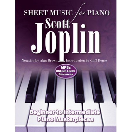 Sheet Music: Scott Joplin: Sheet Music for Piano: From Beginner to Intermediate; Over 25 Masterpieces - Intermediate Piano Music