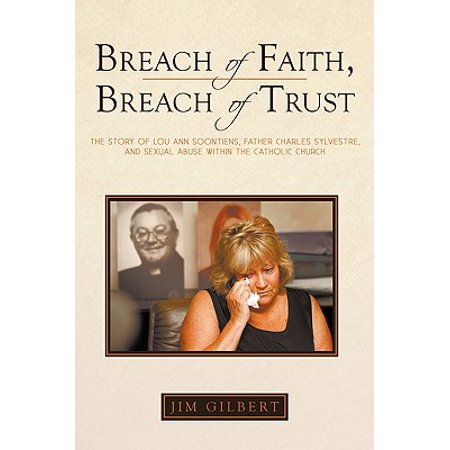 Breach of Faith, Breach of Trust : The Story of Lou Ann Soontiens, Father Charles Sylvestre, and Sexual Abuse Within the Catholic Church Charles Church Artist