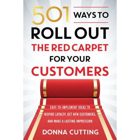 501 Ways to Roll Out the Red Carpet for Your Customers : Easy-To-Implement Ideas to Inspire Loyalty, Get New Customers, and Make a Lasting Impression