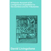 A Popular Account of Dr. Livingstone's Expedition to the Zambesi and Its Tributaries - eBook