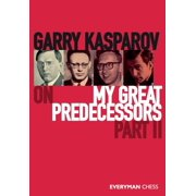 Garry Kasparov on My Great Predecessors: Part 2 (Paperback)