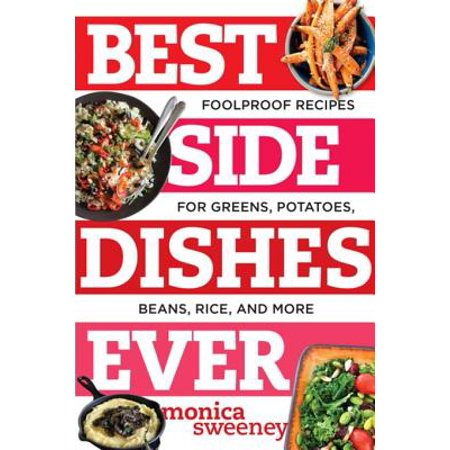 Best Side Dishes Ever: Foolproof Recipes for Greens, Potatoes, Beans, Rice, and More (Best Ever) - (Best Dirty Rice Recipe Ever)