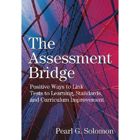 The Assessment Bridge : Positive Ways to Link Tests to Learning, Standards, and Curriculum