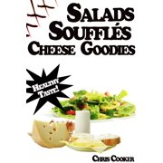 Light Salads, Vegetable Soufflés And Cheese Goodies For Vibrant Health, Weight Loss and More Energy - eBook