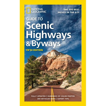 National geographic guide to scenic highways and byways, 5th edition : the 300 best drives in the u.: