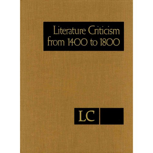 Literature Criticism from 1400 to 1800: Critical Discussion of the Works of Fifteenth-, Sixteenth-, Seventeenth-, and Eighteenth-Century Novelists, Poets, Playwrights, Philosophers, and Othe