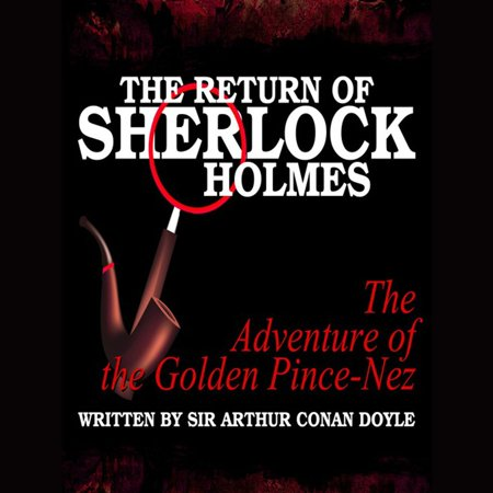 The Return of Sherlock Holmes - The Adventure of the Golden Pince-Nez - (The Adventure Of The Golden Pince Nez)