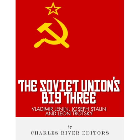 Vladimir Lenin, Joseph Stalin & Leon Trotsky: The Soviet Union's Big Three -