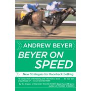 Beyer on Speed : New Strategies for Racetrack Betting