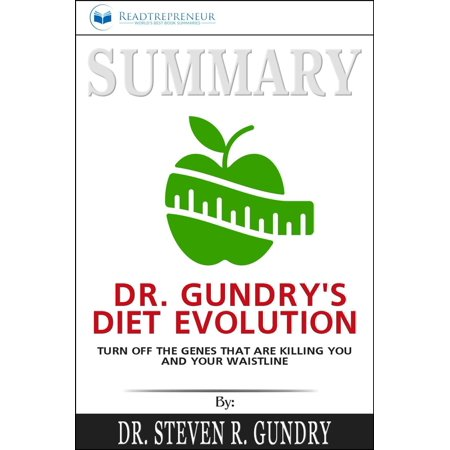 Summary of Dr. Gundry's Diet Evolution: Turn Off the Genes That Are Killing You and Your Waistline by Dr. Steven R. Gundry -