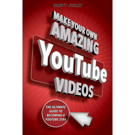 Make Your Own Amazing YouTube Videos : Learn How to Film, Edit, and Upload Quality Videos to