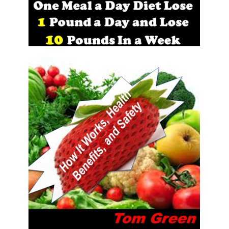 One Meal A Day Diet Lose 1 Pound A Day And Lose 10 Pounds In A Week: How It Works, Health Benefits, and Safety -