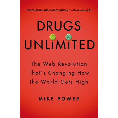 Drugs Unlimited : The Web Revolution That's Changing How the World Gets