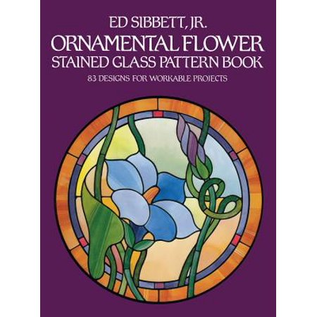 Ornamental Flower Stained Glass Pattern Book : 83 Designs for Workable (Victorian Stained Glass Patterns)