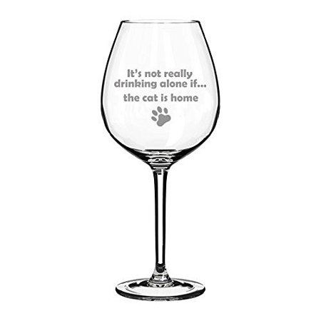 20 oz Jumbo Wine Glass Funny It's not really drinking alone if the cat is home ()