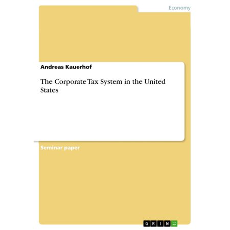 The Corporate Tax System in the United States - eBook (Corporate Tax E&e)