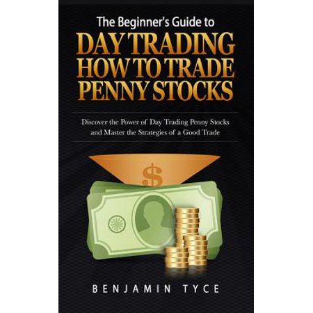The Beginner's Guide to Day Trading: How to Trade Penny Stocks - (Best Penny Stocks Of The Day)
