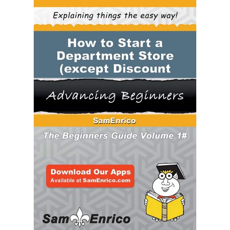 How to Start a Department Store (except Discount Department Store) Business - eBook