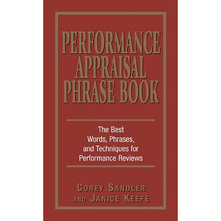 Performance Appraisals Phrase Book: The Best Words, Phrases, and Techniques for Performace Reviews