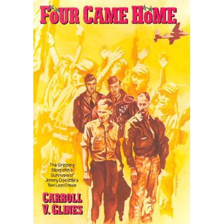 Four Came Home : The Gripping Story of the Survivors of Jimmy Doolittle's Two Lost