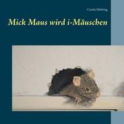 Mick Maus wird i-Mäuschen - eBook