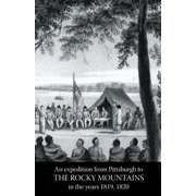 Rocky Mountains : Account of an Expedition from Pittsburgh to the Rocky Mountains in the Years 1819, 1820 Volume One