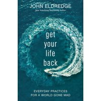 Get Your Life Back: Everyday Practices for a World Gone Mad (Hardcover)