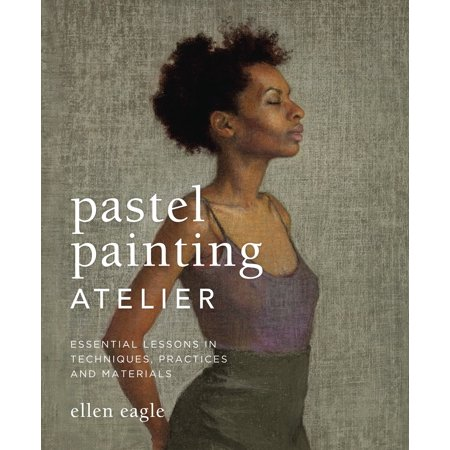 Pastel Painting Atelier : Essential Lessons in Techniques, Practices, and - Ateliers D'halloween