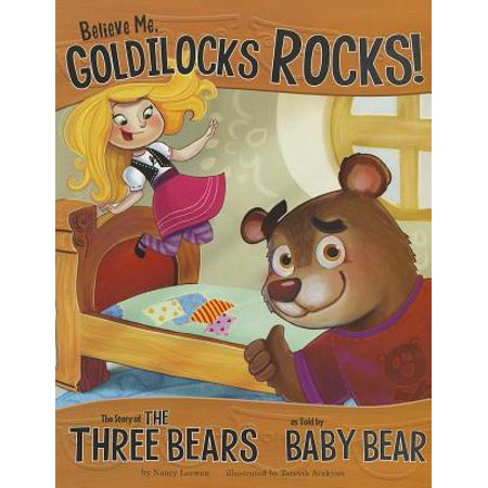 Believe Me, Goldilocks Rocks! : The Story of the Three Bears as Told by Baby Bear for $<!---->