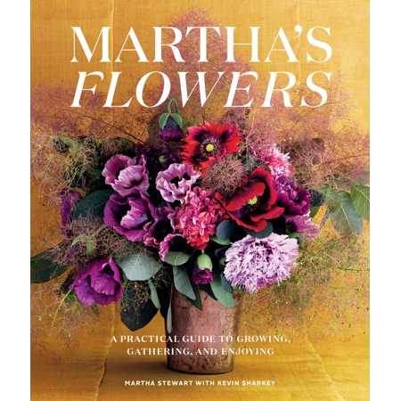Martha's Flowers, Deluxe Edition : A Practical Guide to Growing, Gathering, and