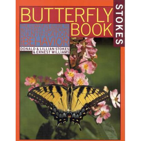 Stokes Butterfly Book : The Complete Guide to Butterfly Gardening, Identification, and