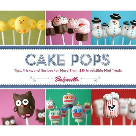 Cake Pops : Tips, Tricks, and Recipes for More Than 40 Irresistible Mini Treats - Halloween Treat Recipes Uk