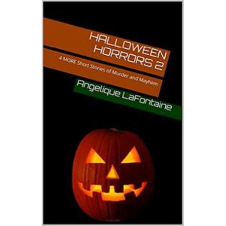 Halloween Horrors Volume 2: 4 More Short Stories of Murder And Mayhem - eBook