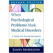 When Psychological Problems Mask Medical Disorders, Second Edition : A Guide for Psychotherapists