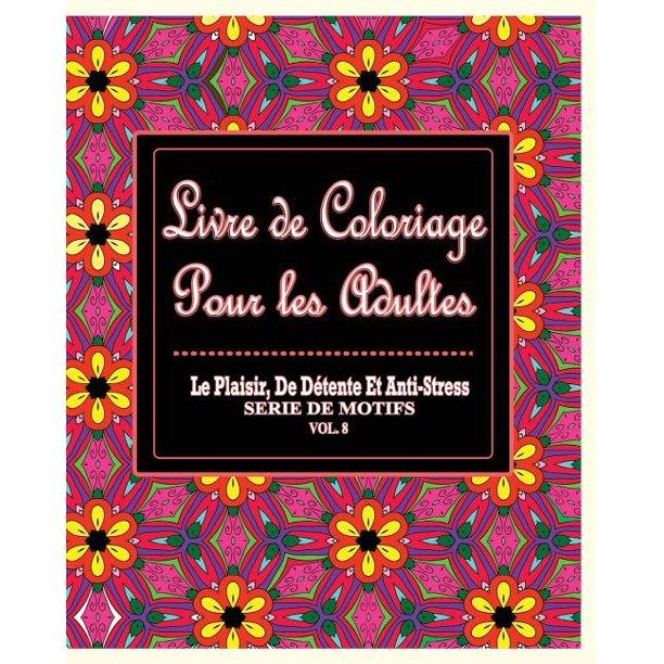 Livre De Coloriage Pour Les Adultes Le Plaisir De Detente Et Anti Stress Serie De Motifs Vol 8 Paperback Walmart Com Walmart Com