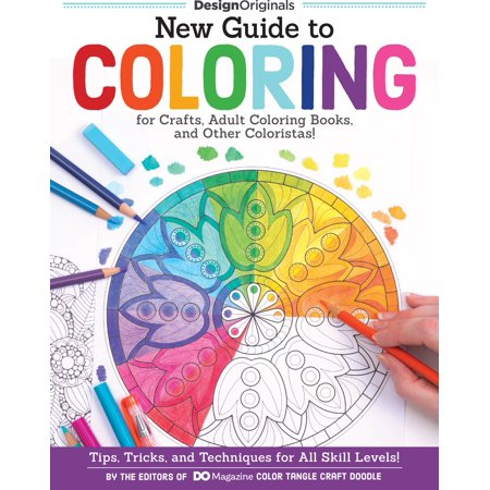 New Guide to Coloring for Crafts, Adult Coloring Books, and Other Coloristas!: Tips, Tricks, and Techniques for All Skill Levels! (Paperback) - Coloring Pages For Girls 10 And Up