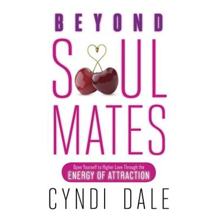 Soul Mate Dolphins - Beyond Soul Mates : Open Yourself to Higher Love Through the Energy of Attraction