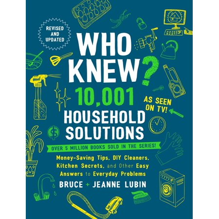 Who Knew? 10,001 Household Solutions : Money-Saving Tips, DIY Cleaners, Kitchen Secrets, and Other Easy Answers to Everyday Problems