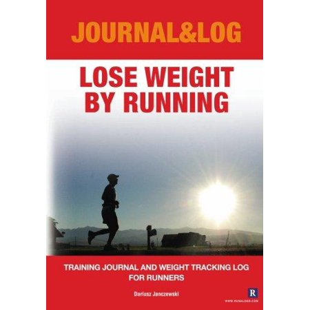 Lose Weight By Running  Training Journal And Weight Tracking Log For Runners
