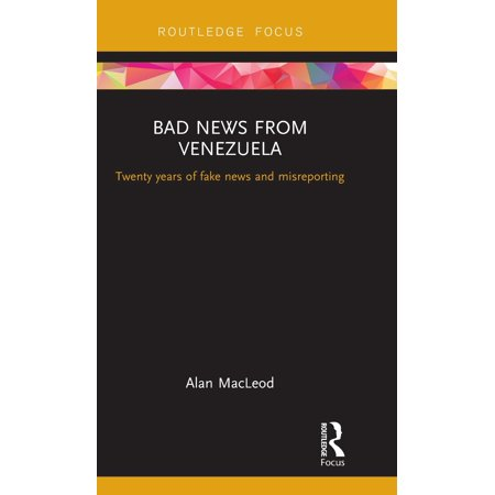 Bad News from Venezuela : Twenty Years of Fake News and Misreporting ()