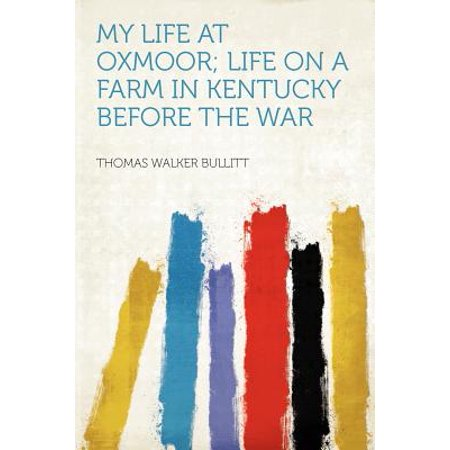 My Life at Oxmoor; Life on a Farm in Kentucky Before the (Oxmoor Center Stores)