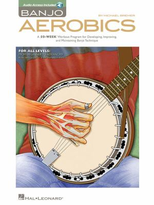 Banjo Aerobics: A 50-Week Workout Program for Developing, Improving and Maintaining Banjo... by