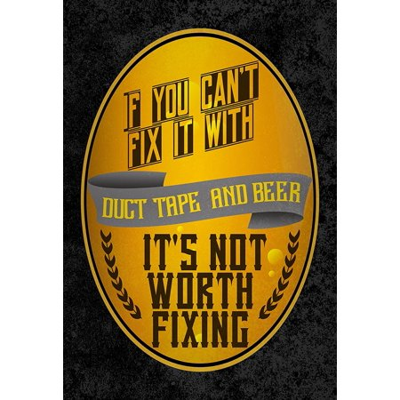 If You Can't Fix It With Duct Tape And Beer It's Not Worth Fixing Print Drinking Fun Funny Humor Bar Wall Decoration Poster