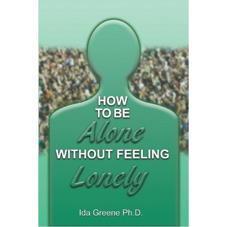 How to Be Alone Without Feeling Lonely - eBook (Learn To Be Alone Without Feeling Lonely)